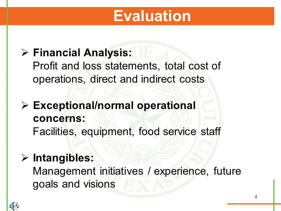4 Evaluation Financial Analysis: Profit and loss statements, total cost of operations, direct and indirect costs Exceptional/normal operational concer