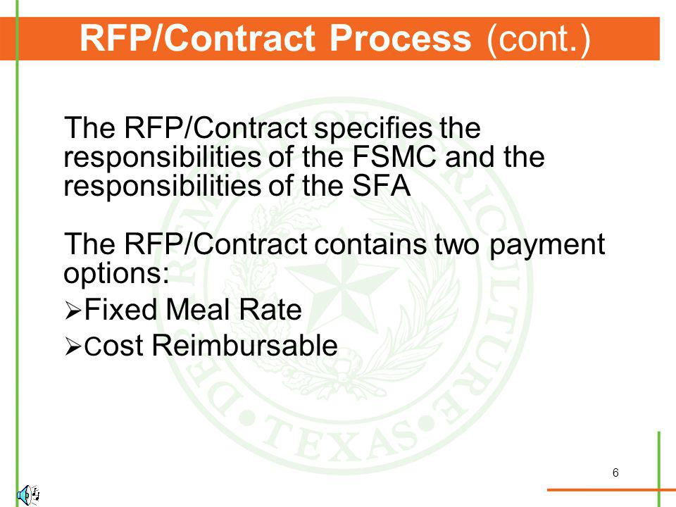 6 RFP/Contract Process (cont.) The RFP/Contract specifies the responsibilities of the FSMC and the responsibilities of the SFA The RFP/Contract contains two payment options: Fixed Meal Rate C ost Reimbursable
