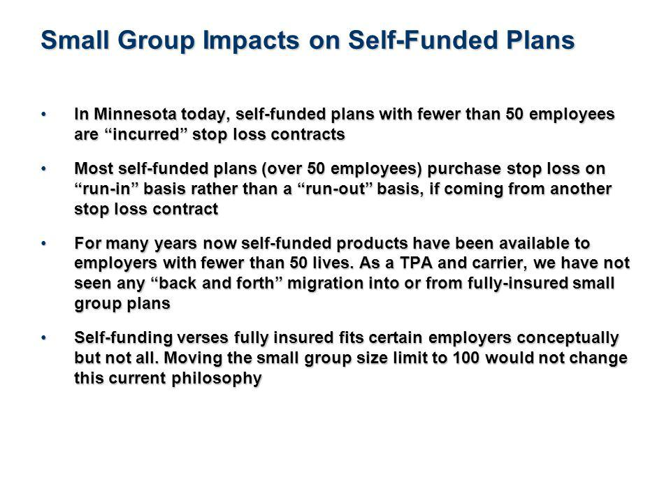 21See Notice About This Presentation In Minnesota today, self-funded plans with fewer than 50 employees are incurred stop loss contractsIn Minnesota today, self-funded plans with fewer than 50 employees are incurred stop loss contracts Most self-funded plans (over 50 employees) purchase stop loss on run-in basis rather than a run-out basis, if coming from another stop loss contractMost self-funded plans (over 50 employees) purchase stop loss on run-in basis rather than a run-out basis, if coming from another stop loss contract For many years now self-funded products have been available to employers with fewer than 50 lives.