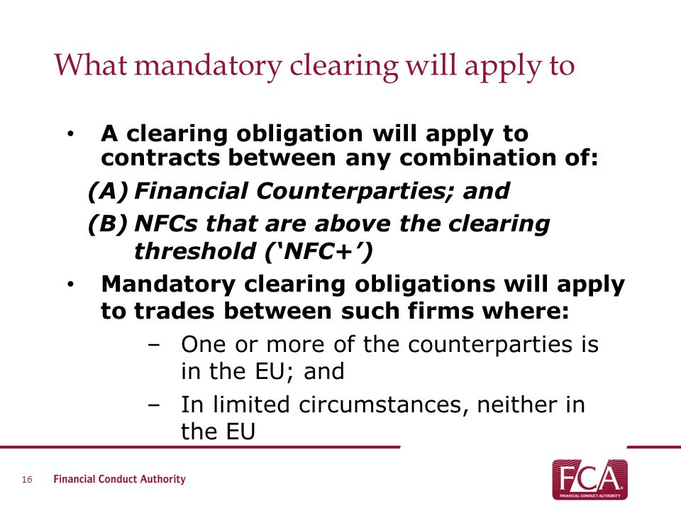 What mandatory clearing will apply to A clearing obligation will apply to contracts between any combination of: (A)Financial Counterparties; and (B)NF