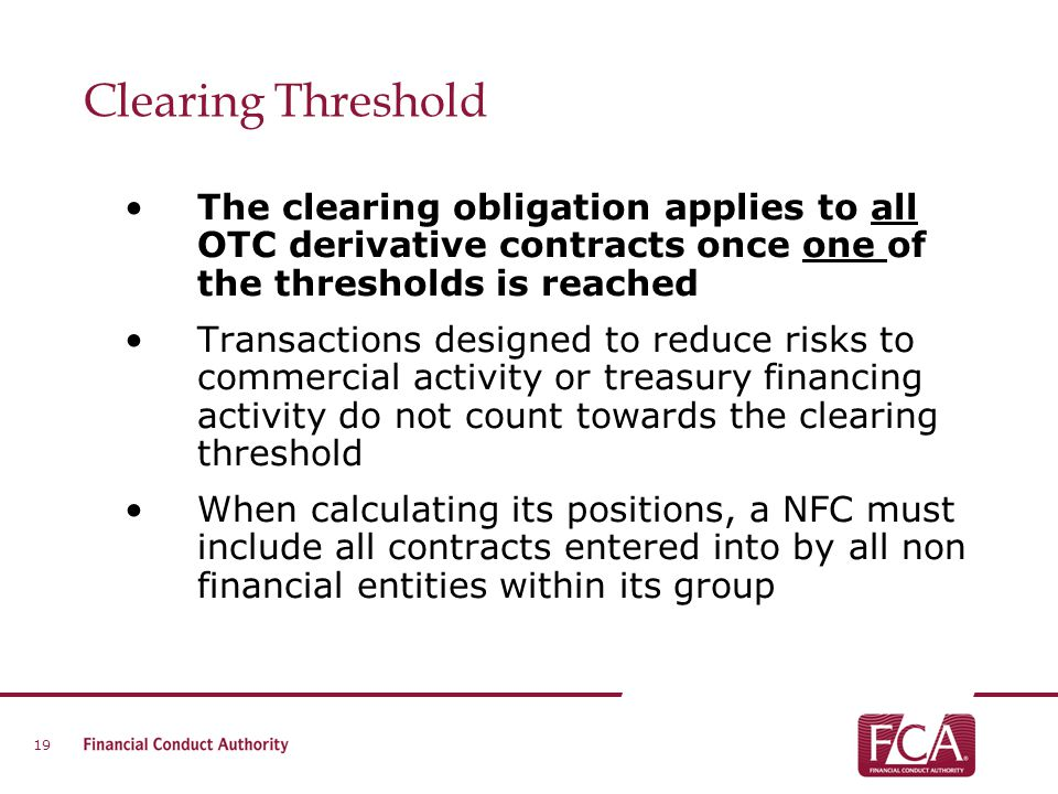 Clearing Threshold The clearing obligation applies to all OTC derivative contracts once one of the thresholds is reached Transactions designed to redu