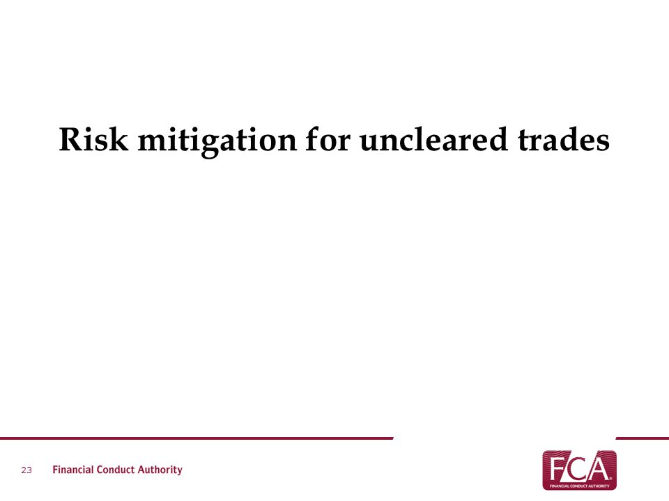 Risk mitigation for uncleared trades 23