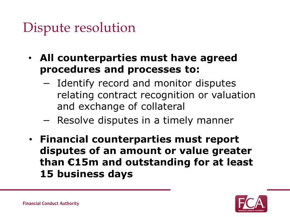 Dispute resolution All counterparties must have agreed procedures and processes to: Identify record and monitor disputes relating contract recognition