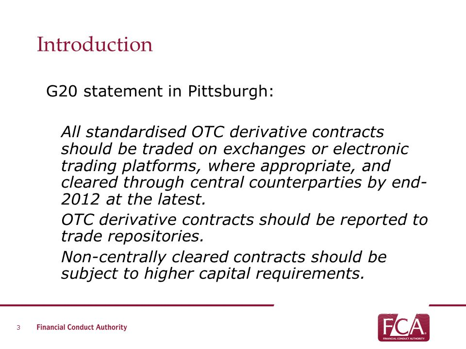 Introduction G20 statement in Pittsburgh: All standardised OTC derivative contracts should be traded on exchanges or electronic trading platforms, whe