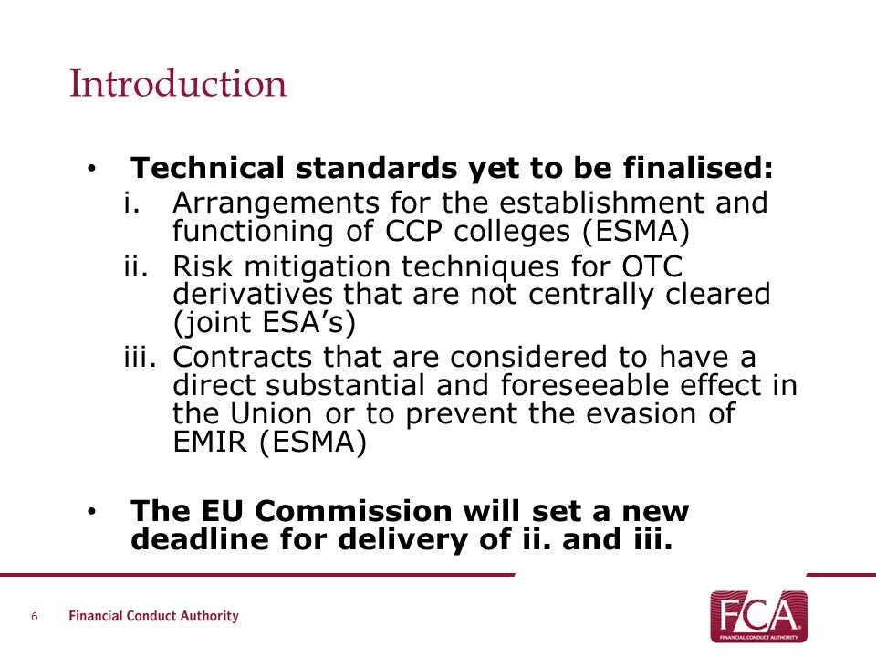 Introduction Technical standards yet to be finalised: i.Arrangements for the establishment and functioning of CCP colleges (ESMA) ii.Risk mitigation t