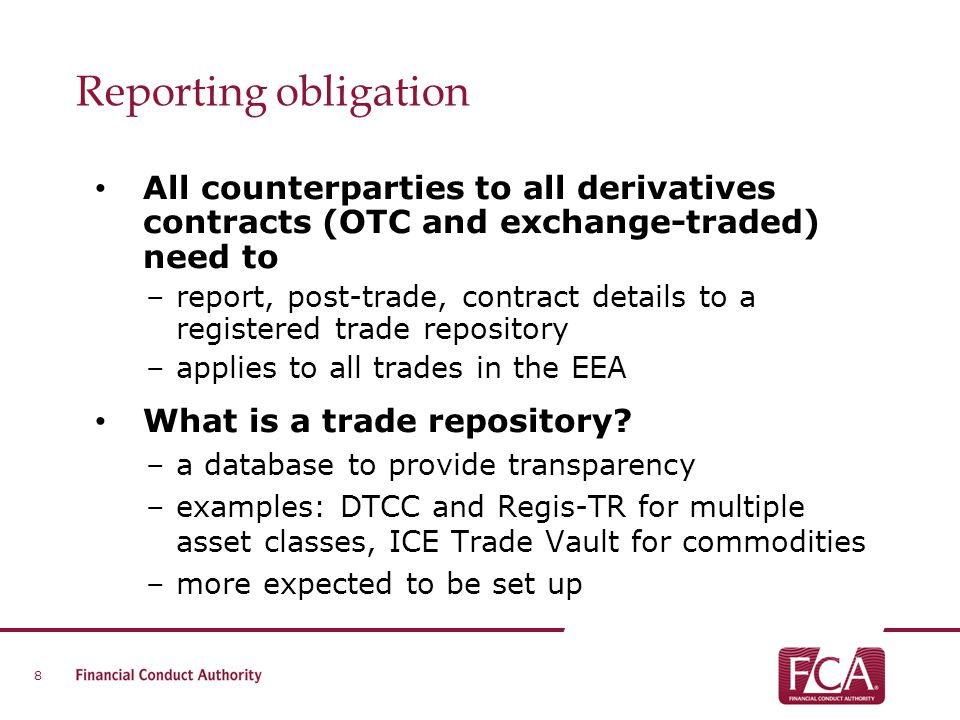 All counterparties to all derivatives contracts (OTC and exchange-traded) need to –report, post-trade, contract details to a registered trade reposito