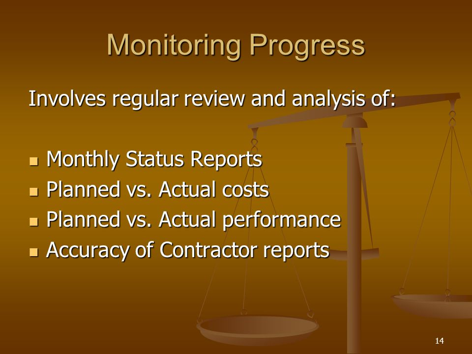 14 Monitoring Progress Involves regular review and analysis of: Monthly Status Reports Monthly Status Reports Planned vs. Actual costs Planned vs. Act
