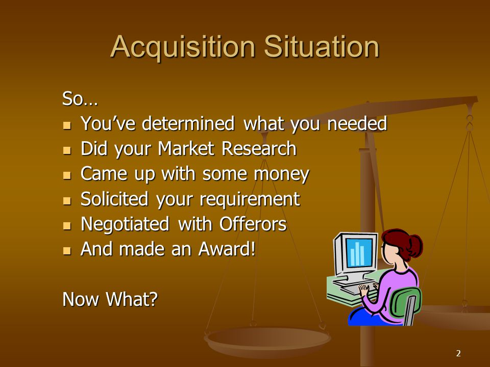2 Acquisition Situation So… Youve determined what you needed Youve determined what you needed Did your Market Research Did your Market Research Came u