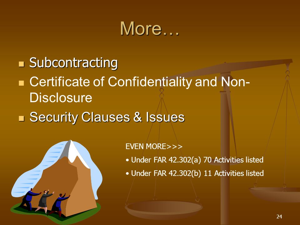 24 More… Subcontracting Subcontracting Certificate of Confidentiality and Non- Disclosure Security Clauses & Issues Security Clauses & Issues EVEN MOR