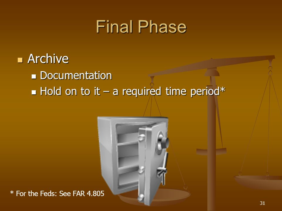 31 Final Phase Archive Archive Documentation Documentation Hold on to it – a required time period* Hold on to it – a required time period* * For the F