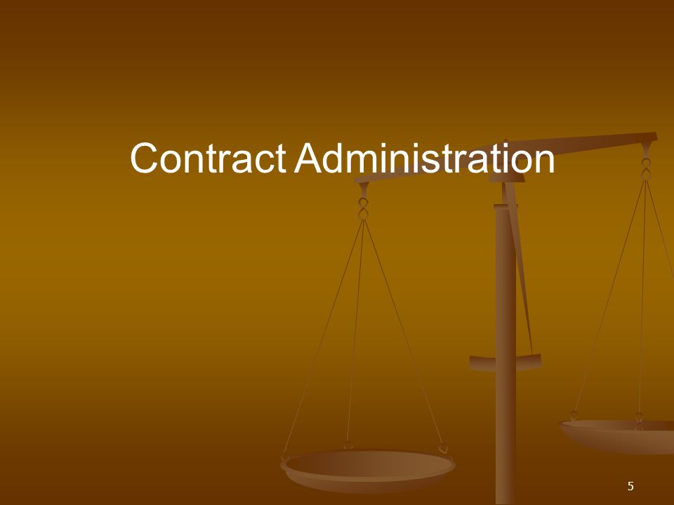 6 Generally accepted definition: Contract Administration is a system that ensures contractors perform in accordance with the terms, conditions, and specifications of the contract