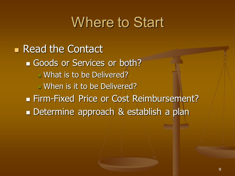 9 Where to Start Read the Contact Read the Contact Goods or Services or both? Goods or Services or both? What is to be Delivered? What is to be Delive