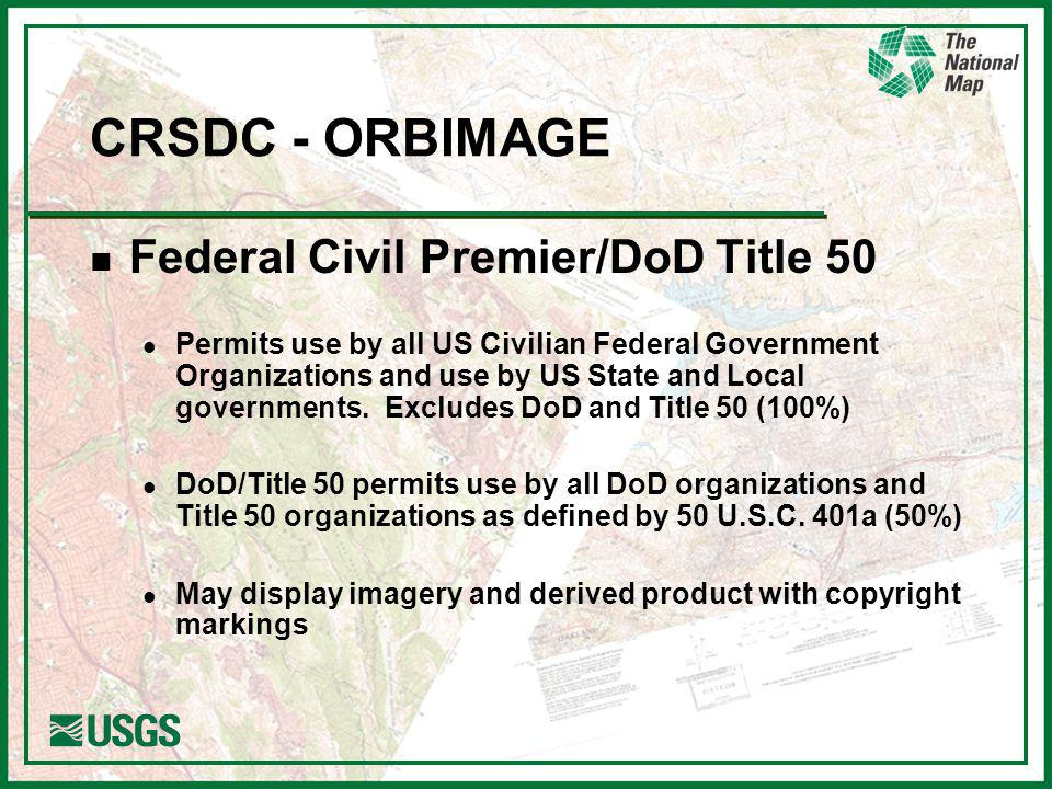 CRSDC - ORBIMAGE n Federal Civil Premier/DoD Title 50 l Permits use by all US Civilian Federal Government Organizations and use by US State and Local governments.