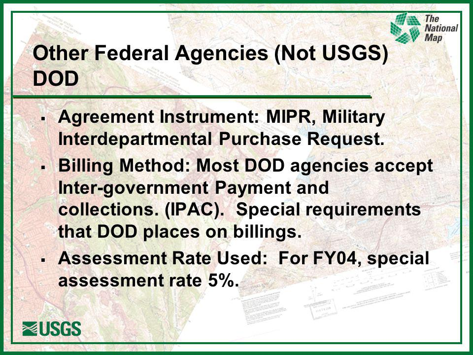 Other Federal Agencies (Not USGS) DOD Agreement Instrument: MIPR, Military Interdepartmental Purchase Request.