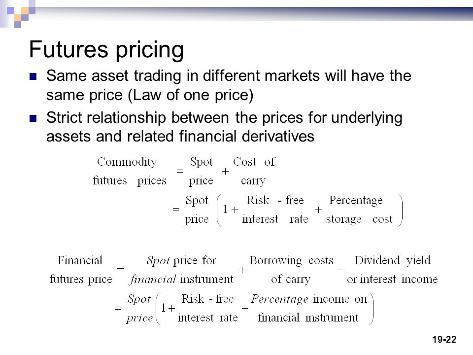 19-22 Futures pricing Same asset trading in different markets will have the same price (Law of one price) Strict relationship between the prices for u