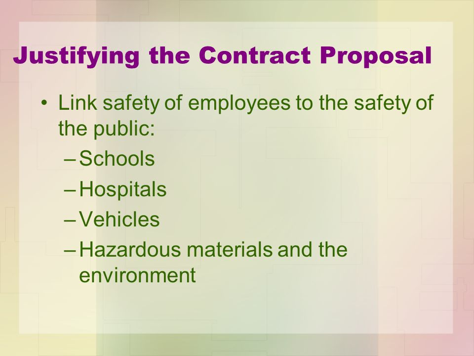 Justifying the Contract Proposal Link safety of employees to the safety of the public: –Schools –Hospitals –Vehicles –Hazardous materials and the environment