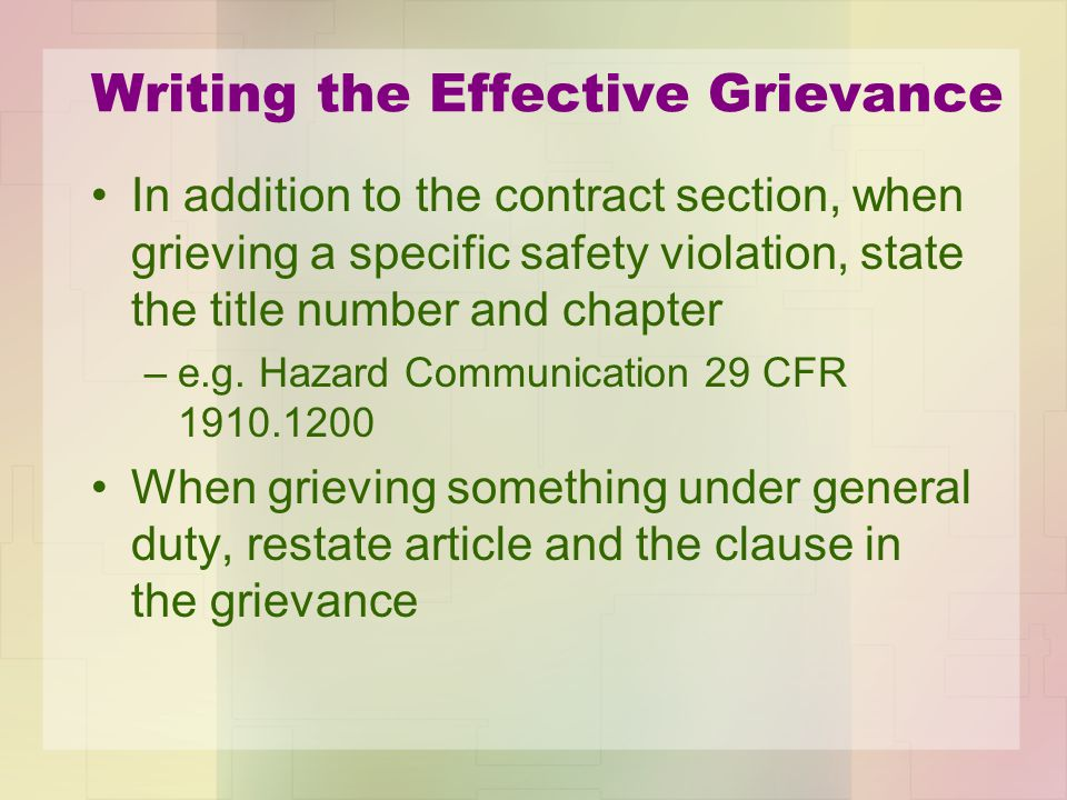 Writing the Effective Grievance In addition to the contract section, when grieving a specific safety violation, state the title number and chapter –e.g.
