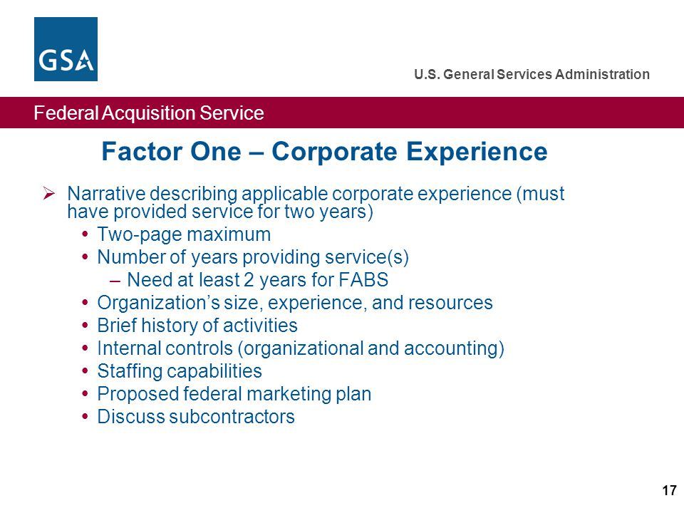 Federal Acquisition Service U.S. General Services Administration 17 Factor One – Corporate Experience Narrative describing applicable corporate experi