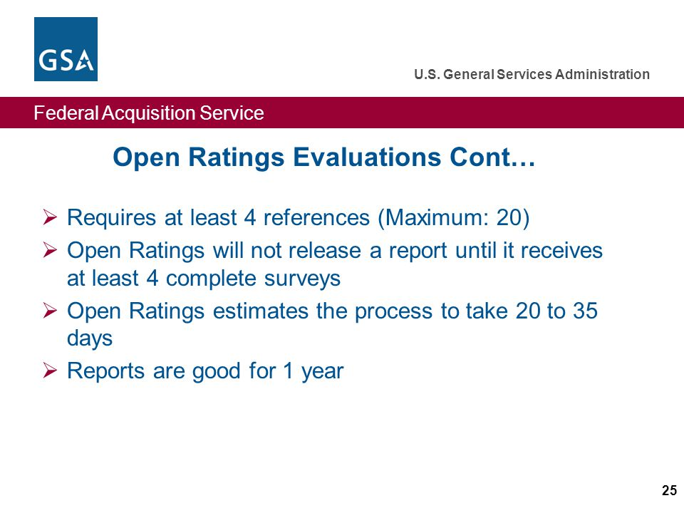 Federal Acquisition Service U.S. General Services Administration 25 Open Ratings Evaluations Cont… Requires at least 4 references (Maximum: 20) Open R