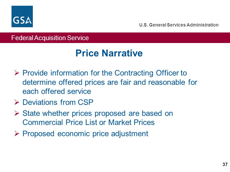 Federal Acquisition Service U.S. General Services Administration 37 Price Narrative Provide information for the Contracting Officer to determine offer