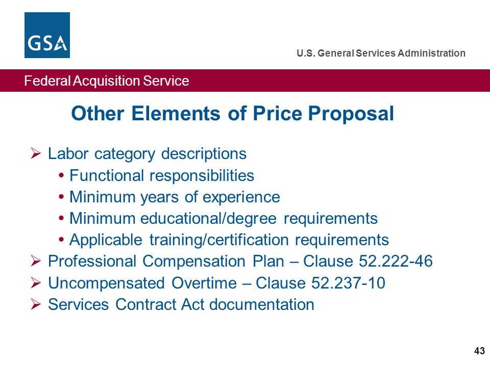 Federal Acquisition Service U.S. General Services Administration 43 Other Elements of Price Proposal Labor category descriptions Functional responsibi