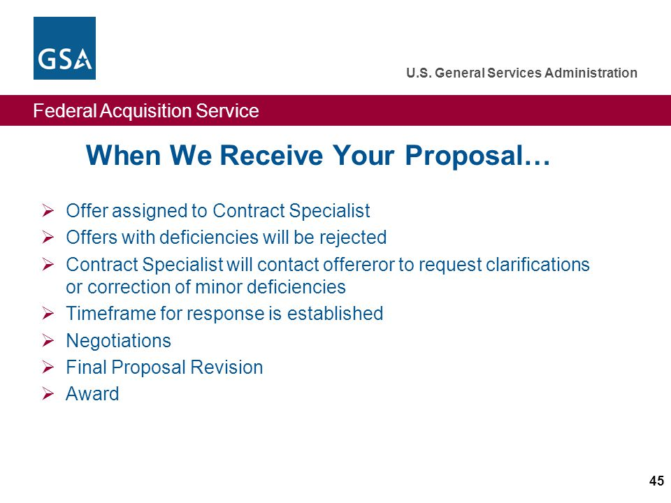 Federal Acquisition Service U.S. General Services Administration 45 When We Receive Your Proposal… Offer assigned to Contract Specialist Offers with d