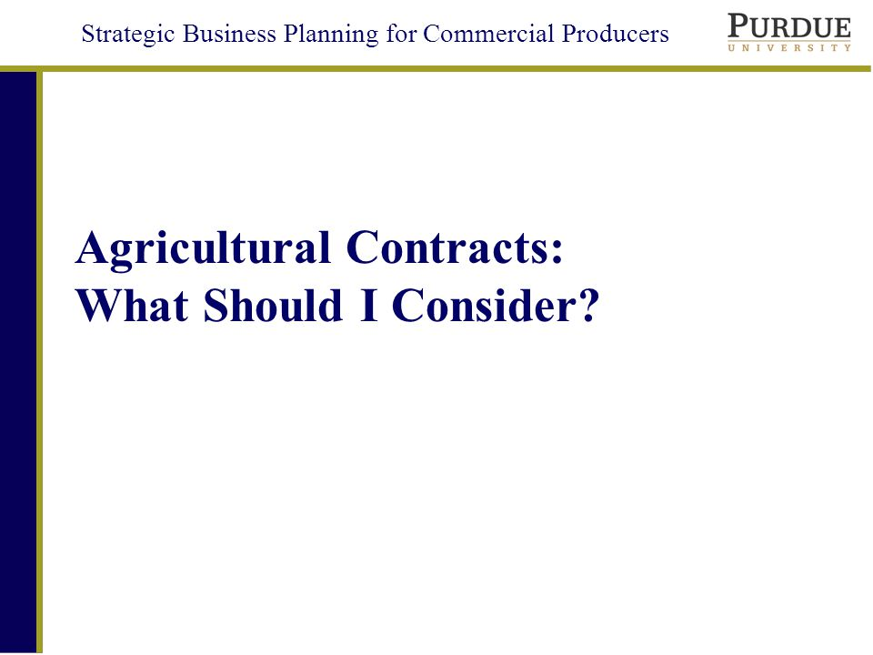 Strategic Business Planning for Commercial Producers Agricultural Contracts: What Should I Consider