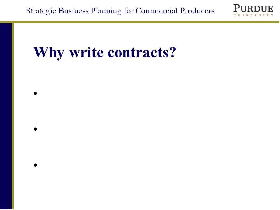 Strategic Business Planning for Commercial Producers Why write contracts