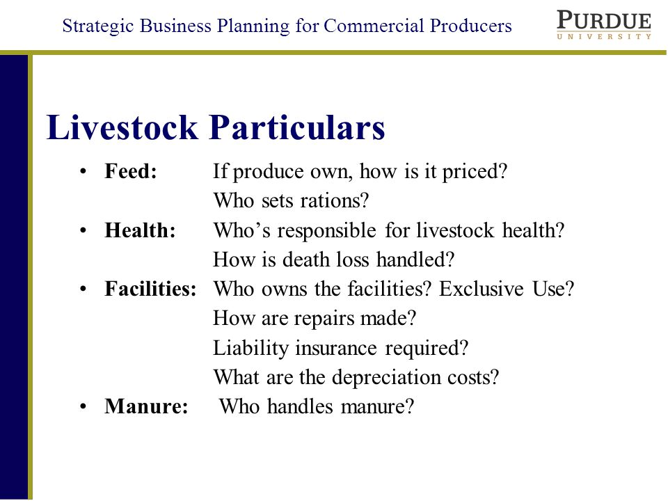 Strategic Business Planning for Commercial Producers Livestock Particulars Feed:If produce own, how is it priced.