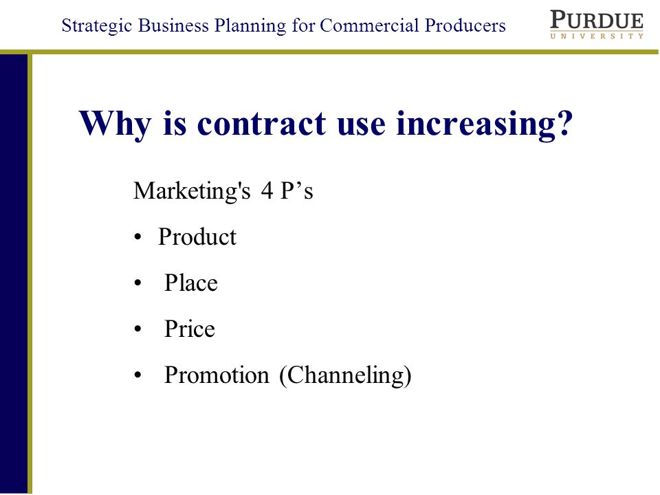 Strategic Business Planning for Commercial Producers Why is contract use increasing.