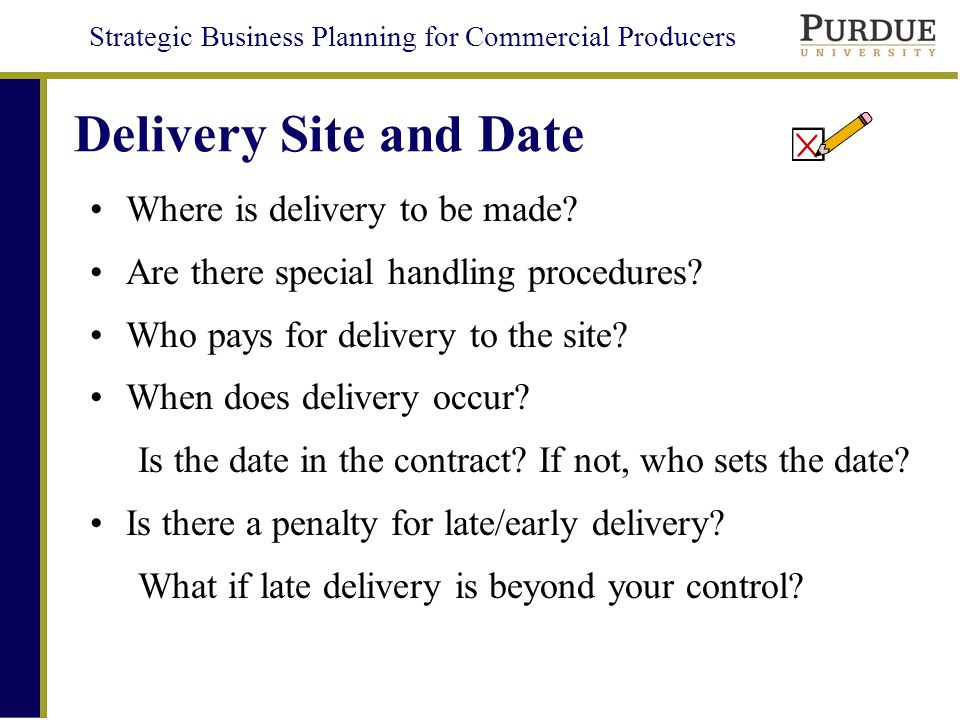 Strategic Business Planning for Commercial Producers Delivery Site and Date Where is delivery to be made.