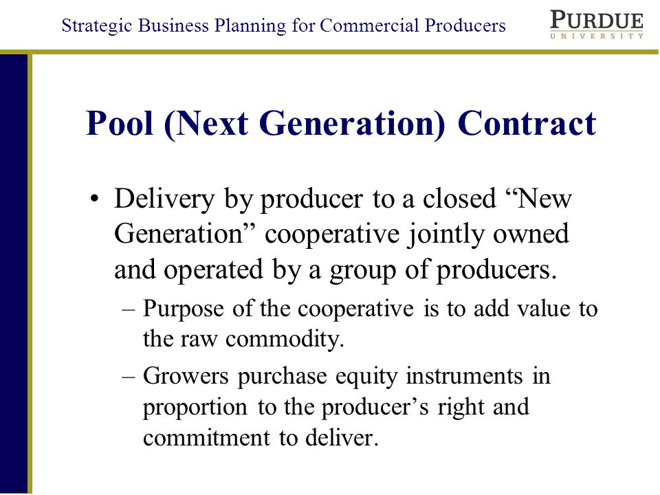 Strategic Business Planning for Commercial Producers Pool (Next Generation) Contract Delivery by producer to a closed New Generation cooperative jointly owned and operated by a group of producers.