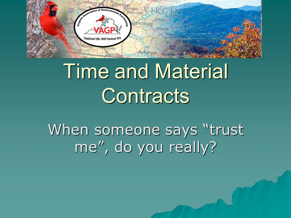 Time and Material Contracts When someone says trust me, do you really?