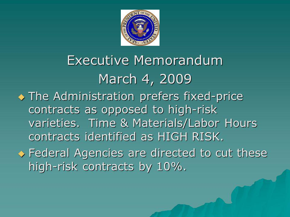 Executive Memorandum March 4, 2009 The Administration prefers fixed-price contracts as opposed to high-risk varieties.