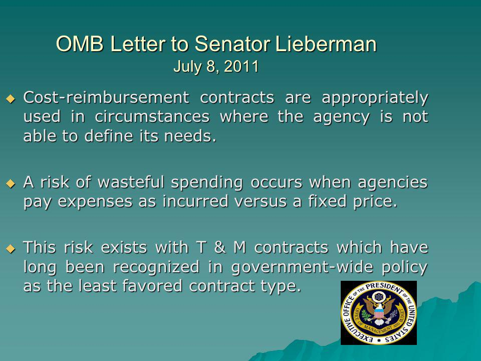 OMB Letter to Senator Lieberman July 8, 2011 Cost-reimbursement contracts are appropriately used in circumstances where the agency is not able to define its needs.