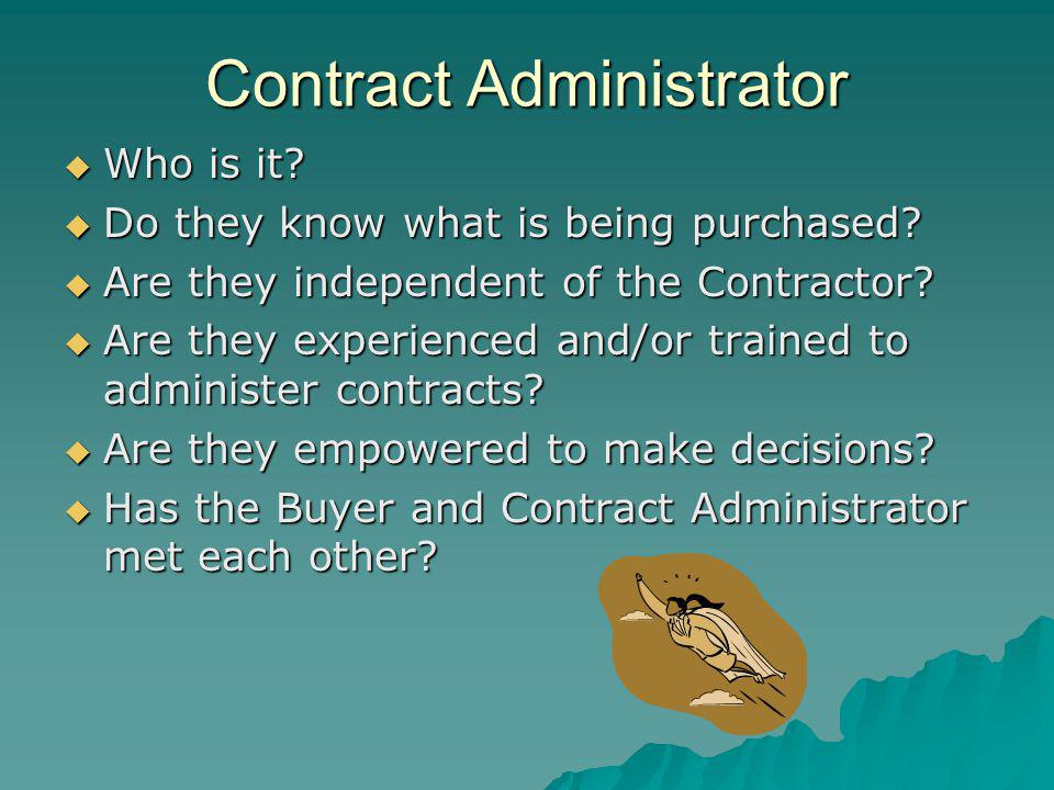 Contract Administrator Who is it. Who is it. Do they know what is being purchased.