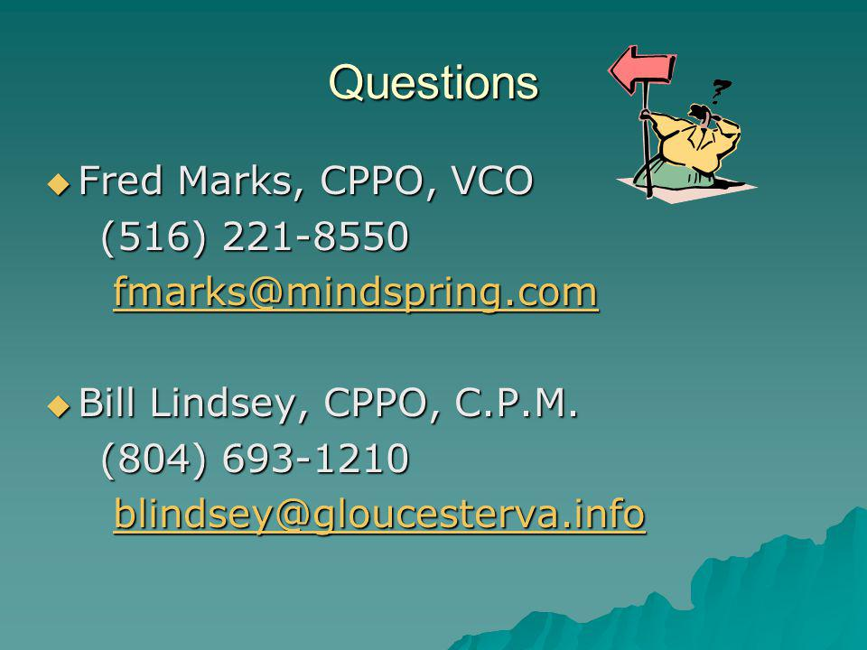 Questions Fred Marks, CPPO, VCO Fred Marks, CPPO, VCO (516) 221-8550 (516) 221-8550 fmarks@mindspring.com fmarks@mindspring.comfmarks@mindspring.com Bill Lindsey, CPPO, C.P.M.