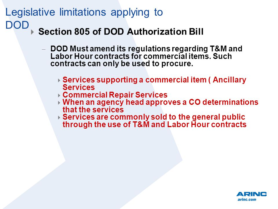Legislative limitations applying to DOD Section 805 of DOD Authorization Bill DOD Must amend its regulations regarding T&M and Labor Hour contracts for commercial items.