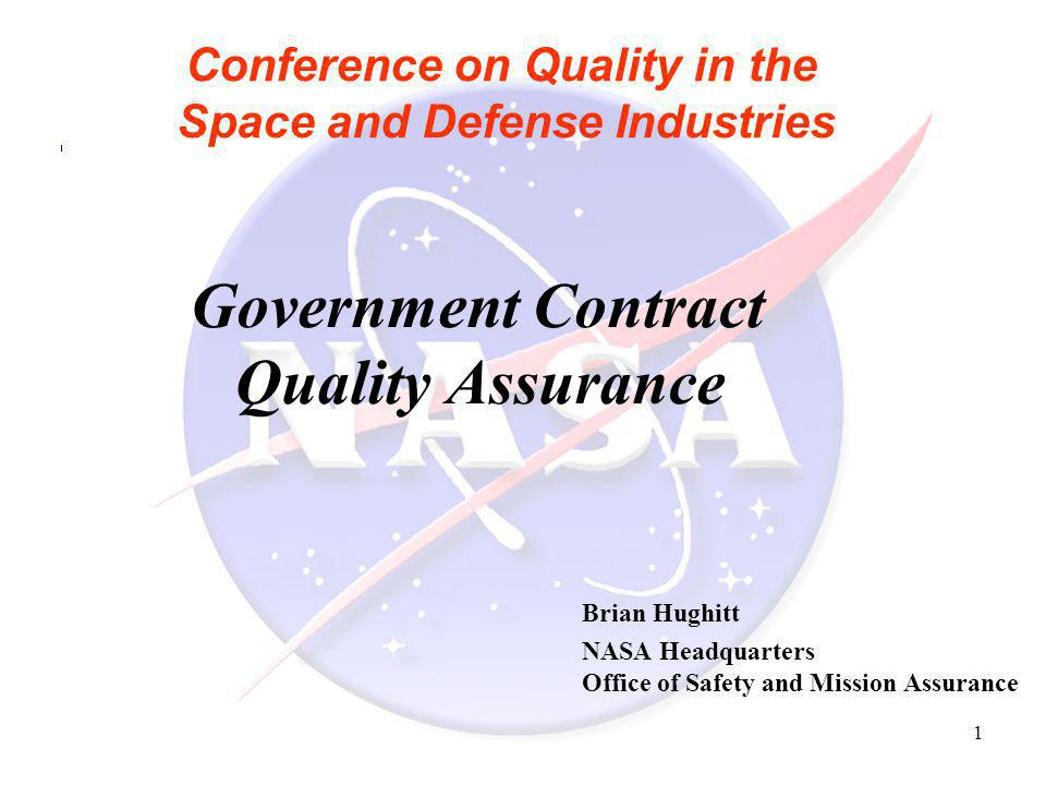 1 Conference on Quality in the Space and Defense Industries Government Contract Quality Assurance Brian Hughitt NASA Headquarters Office of Safety and