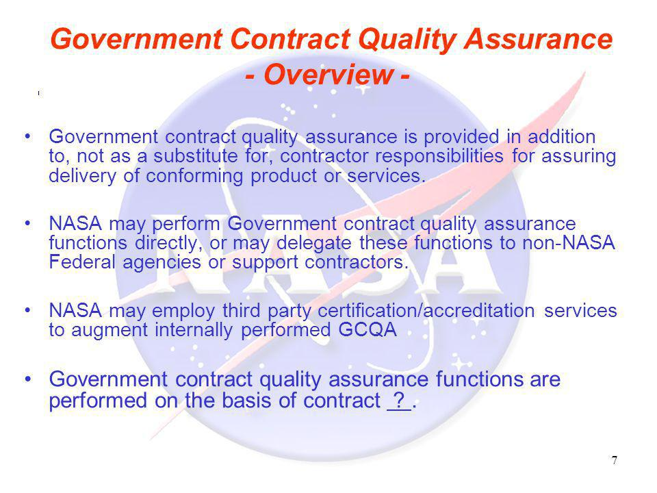 7 Government Contract Quality Assurance - Overview - Government contract quality assurance is provided in addition to, not as a substitute for, contra