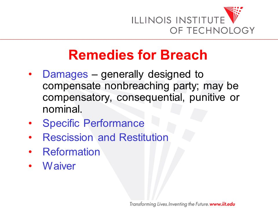 Remedies for Breach Damages – generally designed to compensate nonbreaching party; may be compensatory, consequential, punitive or nominal. Specific P