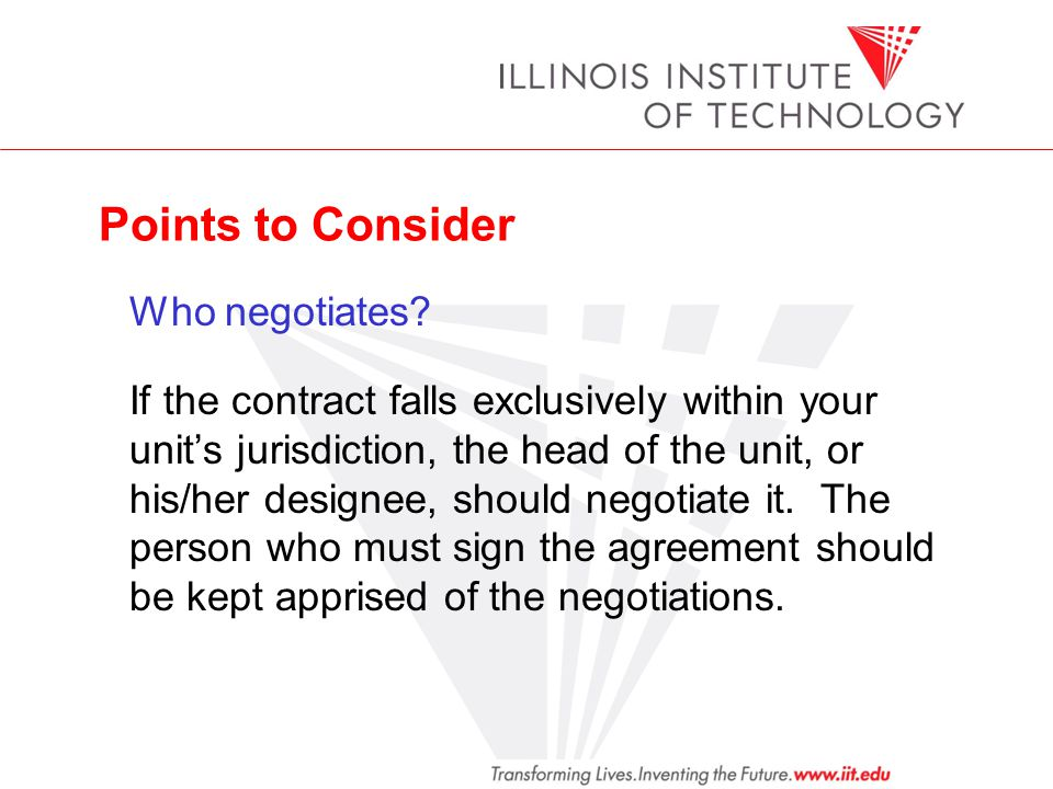 Points to Consider Who negotiates? If the contract falls exclusively within your units jurisdiction, the head of the unit, or his/her designee, should