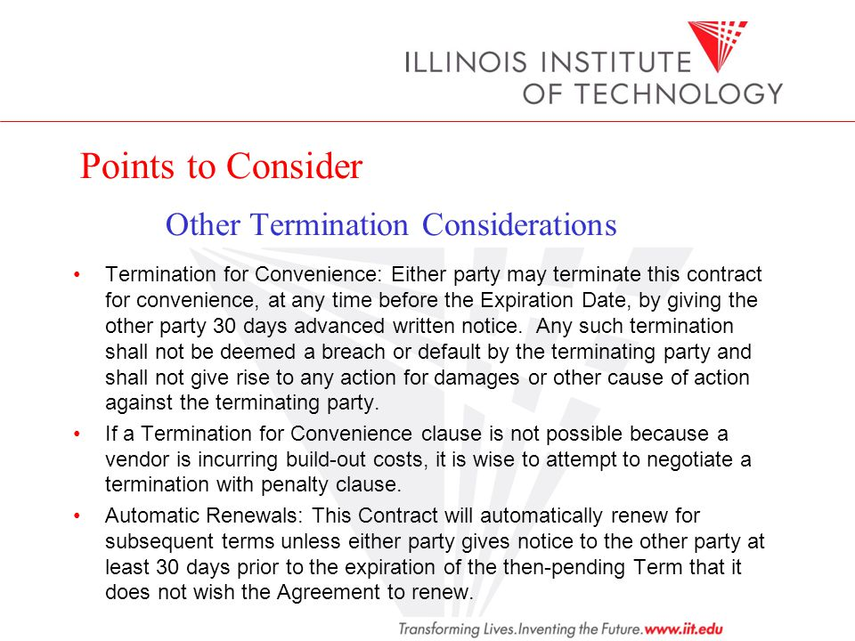 Points to Consider Other Termination Considerations Termination for Convenience: Either party may terminate this contract for convenience, at any time