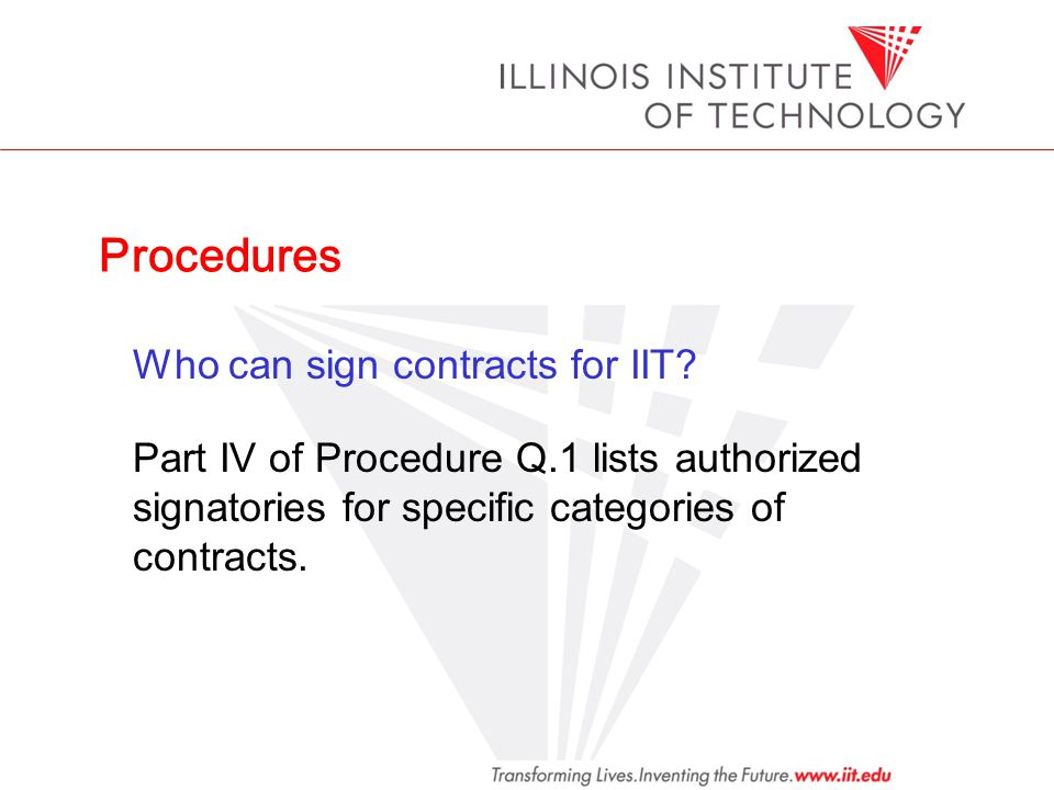 Procedures Who can sign contracts for IIT? Part IV of Procedure Q.1 lists authorized signatories for specific categories of contracts.