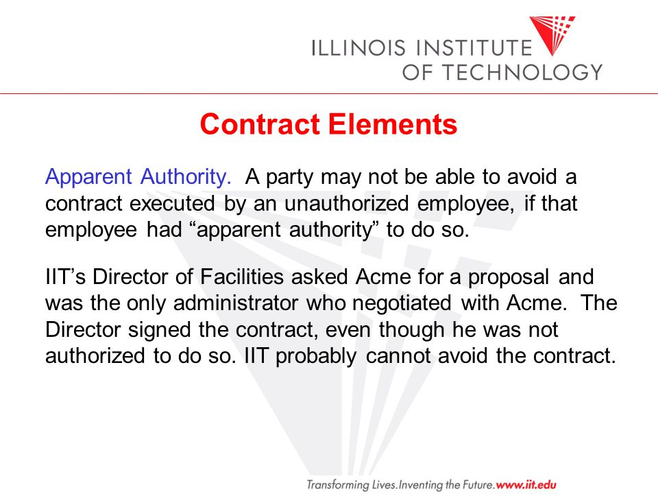 Contract Elements Apparent Authority. A party may not be able to avoid a contract executed by an unauthorized employee, if that employee had apparent