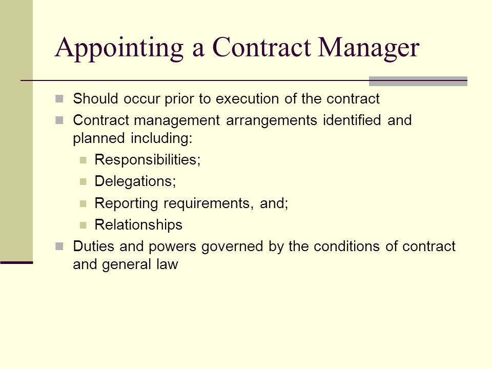 Appointing a Contract Manager Should occur prior to execution of the contract Contract management arrangements identified and planned including: Respo