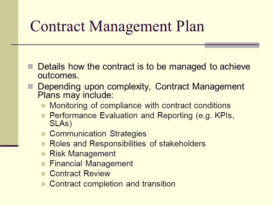Contract Management Plan Details how the contract is to be managed to achieve outcomes.