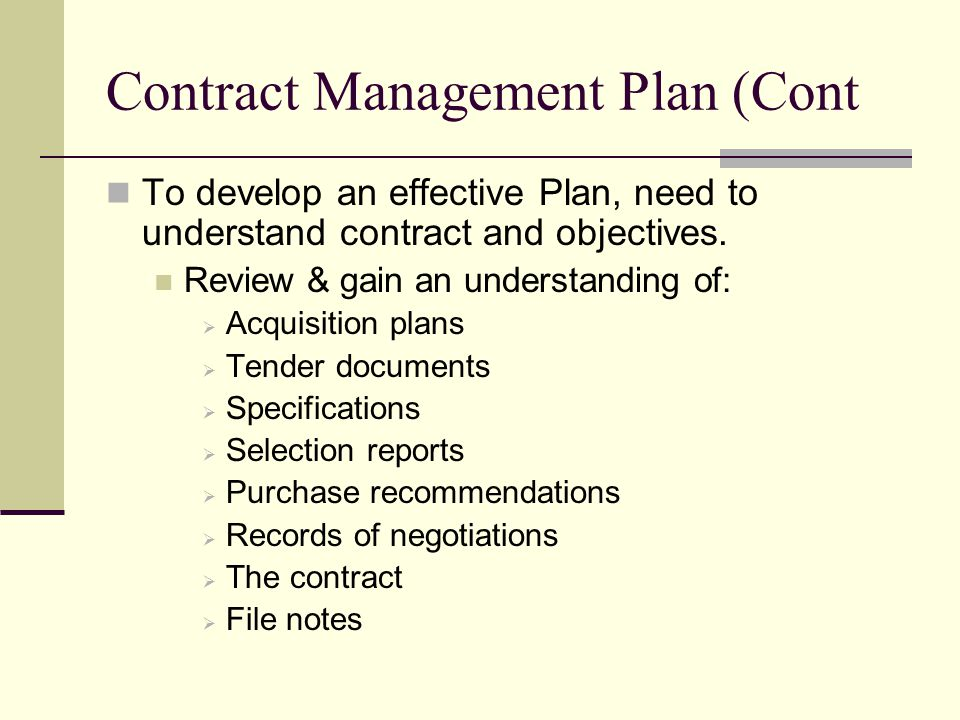 Contract Management Plan (Cont To develop an effective Plan, need to understand contract and objectives. Review & gain an understanding of: Acquisitio