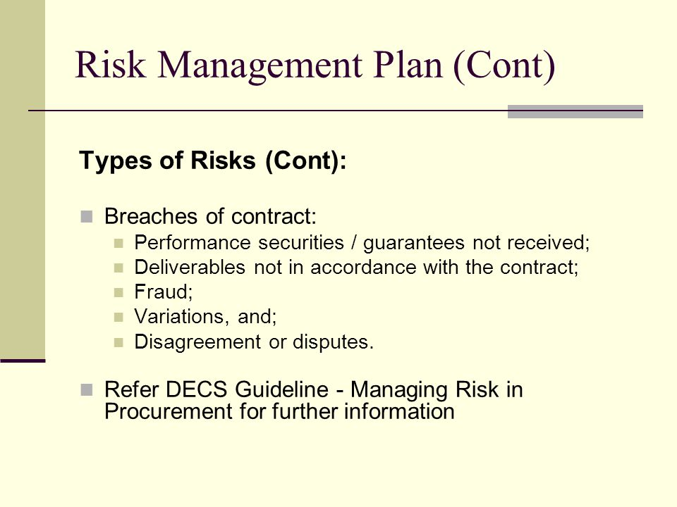 Risk Management Plan (Cont) Types of Risks (Cont): Breaches of contract: Performance securities / guarantees not received; Deliverables not in accorda