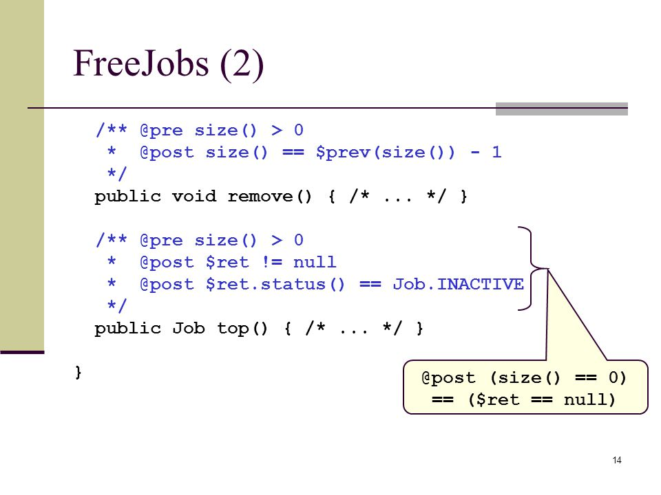 14 FreeJobs (2) size() > 0 size() == $prev(size()) - 1 */ public void remove() { /*...